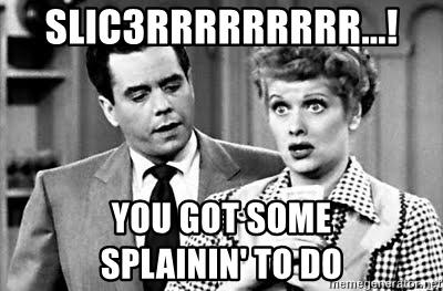 slic3rrrrrrrrr-you-got-some-splainin-to-do